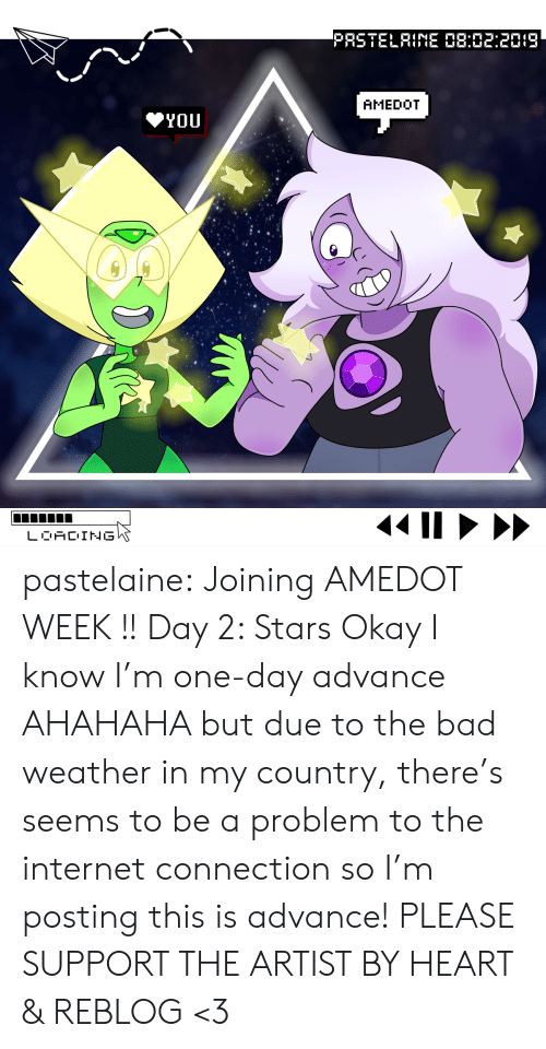 the artist: PRSTELRINE 08:02:2019  AMEDOT  YOU  LOACING pastelaine:  Joining AMEDOT WEEK !!  Day 2: Stars  Okay I know I'm one-day advance AHAHAHA but due to the bad weather in my country, there's seems to be a problem to the internet connection so I'm posting this is advance! PLEASE SUPPORT THE ARTIST BY HEART & REBLOG <3