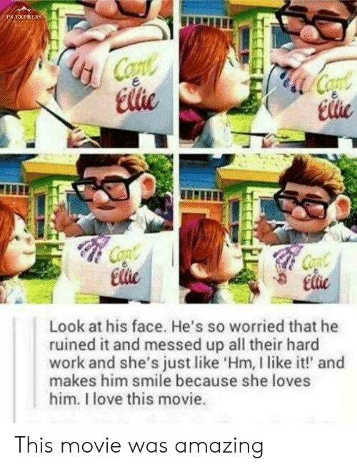 Love, Work, and Express: PS EXPRESS  Copte  Elie  Coat  Cae  Elie  Cont  Ele  Cont  Elie  Look at his face. He's so worried that he  ruined it and messed up all their hard  work and she's just like 'Hm, I like it!' and  makes him smile because she loves  him. I love this movie. This movie was amazing
