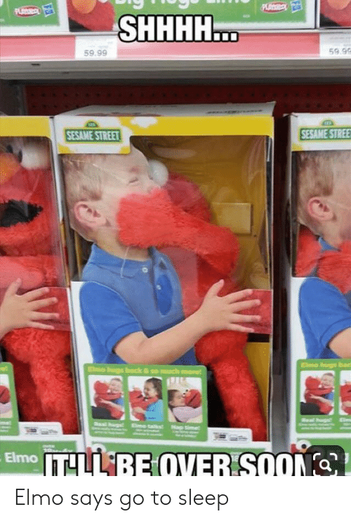 Elmo, Go to Sleep, and Sesame Street: PS  PLAS  SHHHH...  59.9  59.99  SESAME STREE  SESAME STREET  Elmo hugs bac  Elmo hugs back & so much mare  et  Nap tie  Elmo TLL BE QVER SOON Elmo says go to sleep