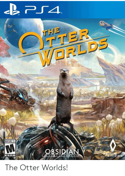 mature: PS4  THE  OTTER  WORLDS  MATURE 17+  OBSIDIAN  ESRB  nt r in nt  PRIVATE  DIVISION The Otter Worlds!