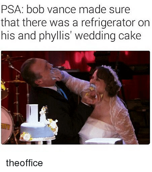 Memes, Cake, and Refrigerator: PSA: bob vance made sure  that there was a refrigerator on  his and phyllis wedding cake theoffice