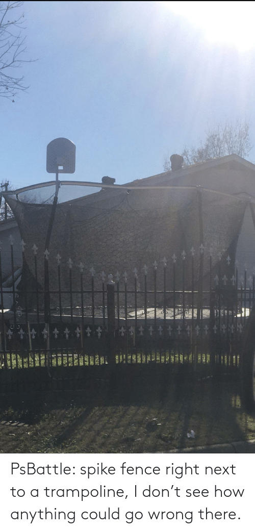 Next To: PsBattle: spike fence right next to a trampoline, I don't see how anything could go wrong there.