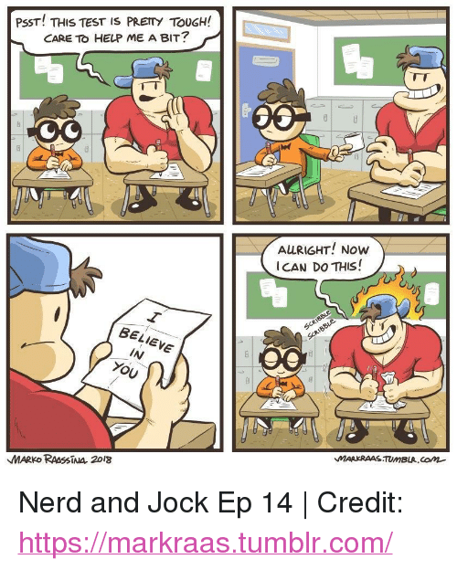 """Nerd, Tumblr, and Help: PSST! THIS TEST IS PRETY TOUGH!  CARE TO HELP ME A BIT?  ALRIGHT! Now  ICAN DO THIS!  BELE  IN  MARKO RAASSTNA 2018 <p>Nerd and Jock Ep 14 
