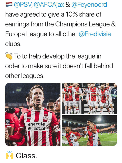 Fall, Memes, and Champions League: @PSV, @AFCAjax & @Feyenoord  have agreed to give a 10% share of  earnings from the Champions League &  Europa League to all other @Eredivisie  clubs  To to help develop the league in  order to make sure it doesn't fall behind  other leagues  ON  energie  direct.nl  bro  OPEL 🙌 Class.