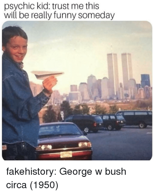 Funny, George W. Bush, and Tumblr: psychic kid: trust me this  will be really funny someday fakehistory:  George w bush circa (1950)