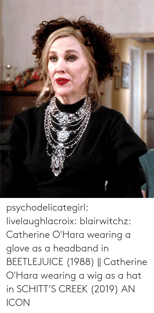 media: psychodelicategirl: livelaughlacroix:  blairwitchz: Catherine O'Hara wearing a glove as a headband in BEETLEJUICE (1988) || Catherine O'Hara wearing a wig as a hat in SCHITT'S CREEK (2019)  AN ICON
