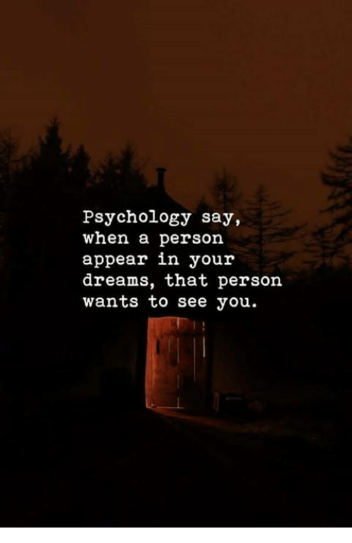 Memes, Psychology, and Dreams: Psychology say,  when a person  appear in your  dreams, that person  wants to see you.