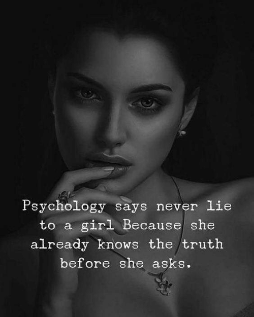 Girl, Psychology, and Never: Psychology says never lie  to a girl Because she  already knows the truth  before she asks.