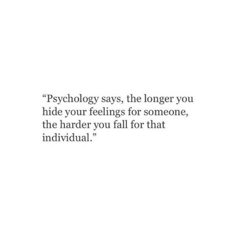 "Fall, Psychology, and Hide: ""Psychology says, the longer you  hide your feelings for someone,  the harder you fall for that  individual."""