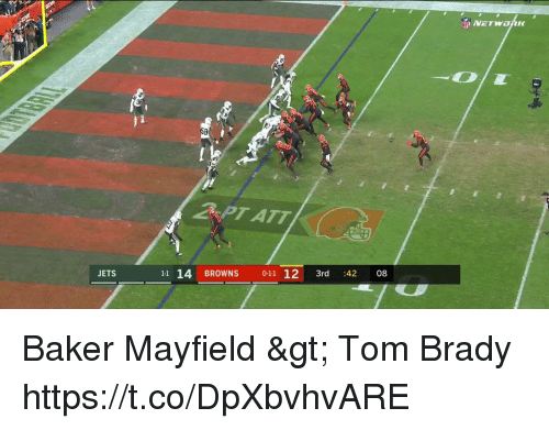 Football, Nfl, and Sports: PT ATT  JETS  11 14 BROWNS0-11 12 3rd 42 08 Baker Mayfield > Tom Brady  https://t.co/DpXbvhvARE