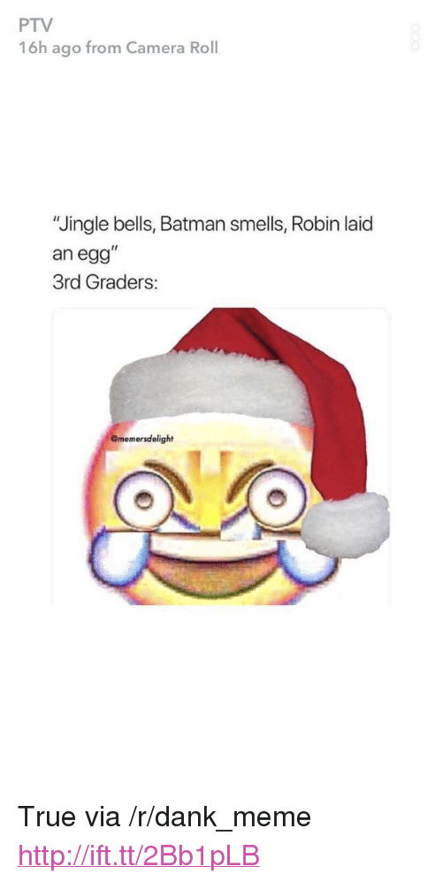 "Batman, Dank, and Jingle Bells: PTV  16h ago from Camera Roll  ""Jingle bells, Batman smells, Robin laid  an egg""  3rd Graders:  Omemersdelight <p>True via /r/dank_meme <a href=""http://ift.tt/2Bb1pLB"">http://ift.tt/2Bb1pLB</a></p>"