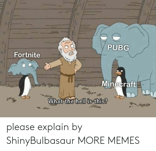 Dank, Memes, and Minecraft: PUBG  Fortnite  Minecraft  What  the hell is this? please explain by ShinyBulbasaur MORE MEMES
