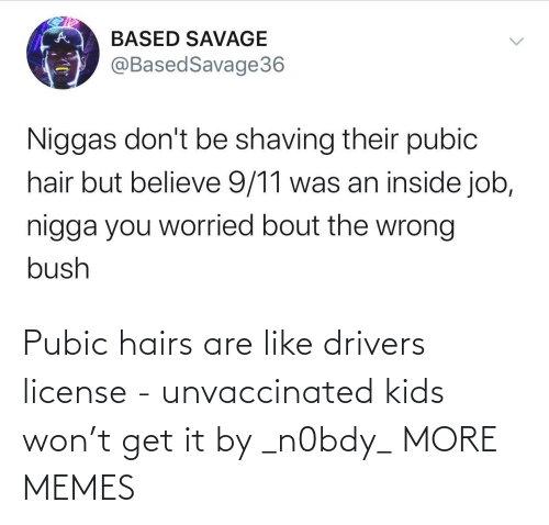 hilarious memes: Pubic hairs are like drivers license - unvaccinated kids won't get it by _n0bdy_ MORE MEMES