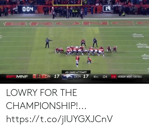 Football, Nfl, and Sports: PUL  0.04  45-YARD ATTEMPT  DEN 17  CIN 17  MONDAY NIGHT FOOTBALL  MNF  4TH  04  19 LOWRY FOR THE CHAMPIONSHIP!... https://t.co/jlUYGXJCnV