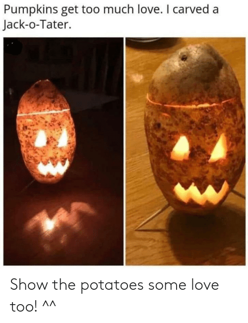 Love, Too Much, and Jack: Pumpkins get too much love. I carved a  Jack-o-Tater. Show the potatoes some love too! ^^