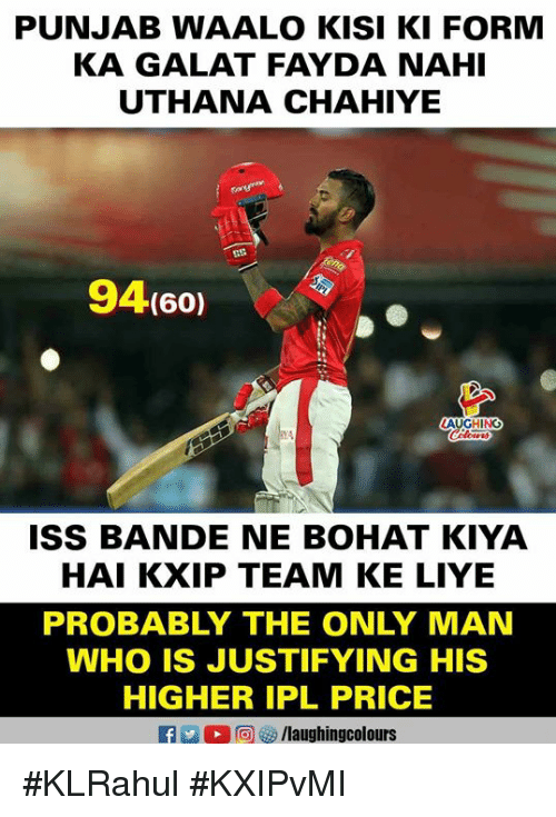 Indianpeoplefacebook, Ipl, and Iss: PUNJAB WAALO KISI KI FORM  KA GALAT FAYDA NAHI  UTHANA CHAHIYE  94(60)  ISS BANDE NE BOHAT KIYA  HAI KXIP TEAM KE LIYE  PROBABLY THE ONLY MAN  WHO IS JUSTIFYING HIS  HIGHER IPL PRICE #KLRahul #KXIPvMI