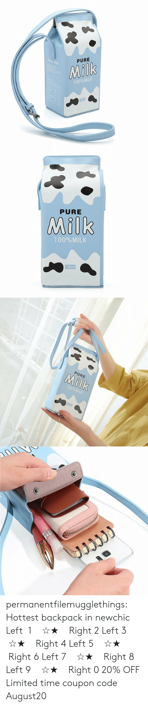 Tumblr, Blog, and Limited: Pure Milk  PURE  Milk  100%MILK  750ml   PURE  Milk  100%MILK  750ml   PURE  Milk  100%MILK  750m   JJJww permanentfilemugglethings: Hottest backpack in newchic  Left 1  ☆★  Right 2   Left 3  ☆★  Right 4   Left 5  ☆★  Right 6   Left 7  ☆★  Right 8   Left 9  ☆★  Right 0  20% OFF Limited time coupon code : August20