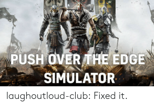 Club, Tumblr, and Blog: PUSH OVER THE EDGE  SIMULATOR laughoutloud-club:  Fixed it.