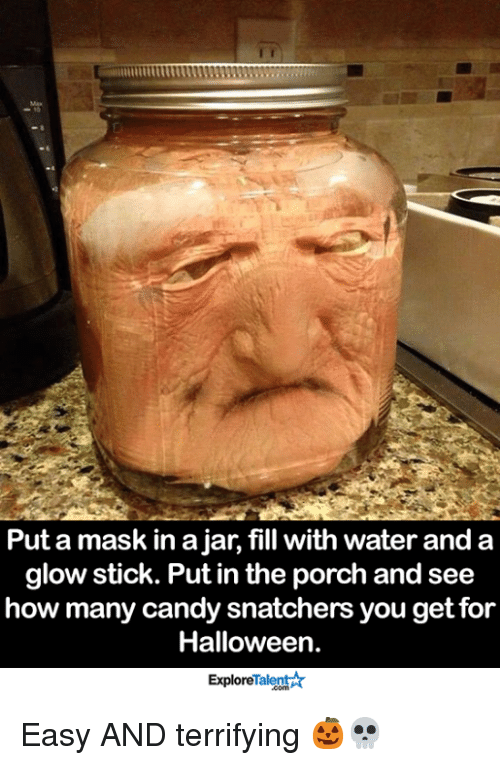 glow stick: Put a mask in a jar, fill with water and a  glow stick. Put in the porch and see  how many candy snatchers you get for  Halloween.  ExploreTalent Easy AND terrifying 🎃💀