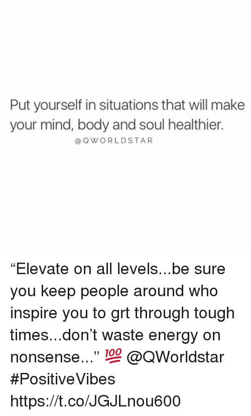"""Energy, Tough, and Mind: Put yourself in situations that will make  your mind, body and soul healthier.  @QWORLDSTAR """"Elevate on all levels...be sure you keep people around who inspire you to grt through tough times...don't waste energy on nonsense..."""" 💯 @QWorldstar #PositiveVibes https://t.co/JGJLnou600"""