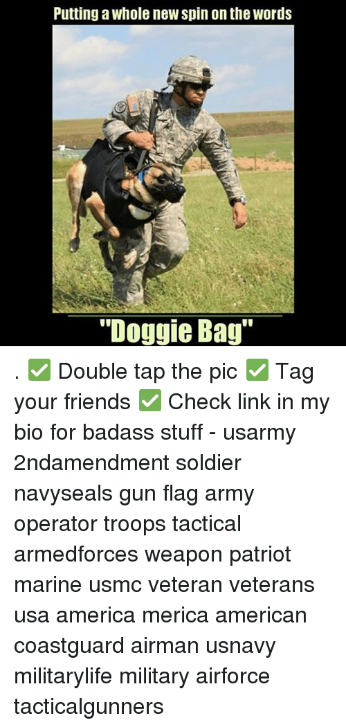 "America, Friends, and Memes: Putting a whole new spin on the words  ""Doggie Bag . ✅ Double tap the pic ✅ Tag your friends ✅ Check link in my bio for badass stuff - usarmy 2ndamendment soldier navyseals gun flag army operator troops tactical armedforces weapon patriot marine usmc veteran veterans usa america merica american coastguard airman usnavy militarylife military airforce tacticalgunners"