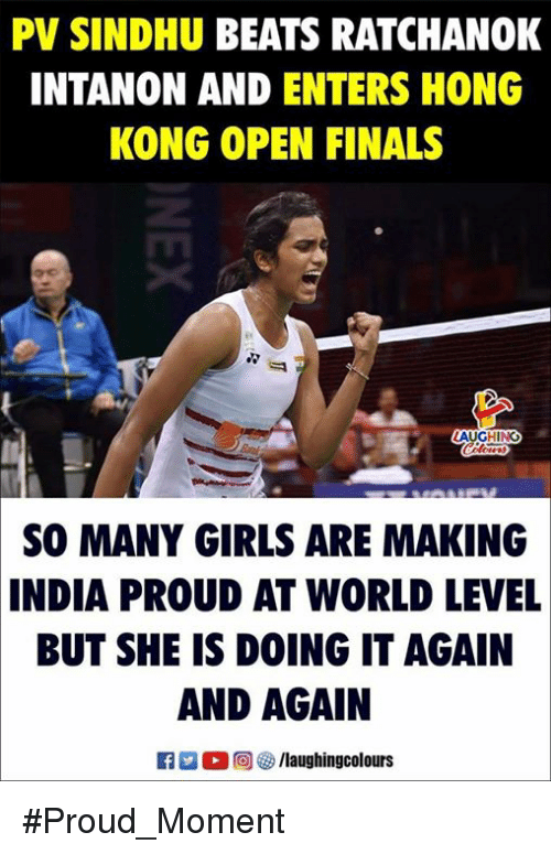 Finals, Girls, and Beats: PV SINDHU BEATS RATCHANOK  INTANON AND ENTERS HONG  KONG OPEN FINALS  LAUGHING  SO MANY GIRLS ARE MAKING  INDIA  PROUD AT WORLD LEVEL  BUT SHE IS DOING IT AGAIN  AND AGAIN  O (回せ) /laughingcolours #Proud_Moment