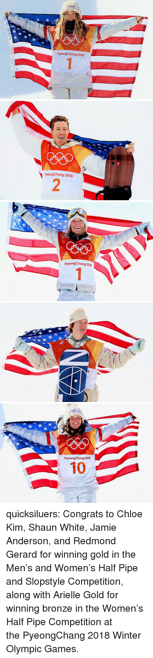 Target, Tumblr, and Winter: PyeongChang 2018   PyeongChang 2018  2   PyeongChang 2018   PyeongChang 2018  10 quicksiluers:  Congrats to Chloe Kim, Shaun White, Jamie Anderson, and Redmond Gerard for winning gold in the Men's and Women's Half Pipe and Slopstyle Competition, along with Arielle Gold for winning bronze in the Women's Half Pipe Competition at thePyeongChang 2018 Winter Olympic Games.