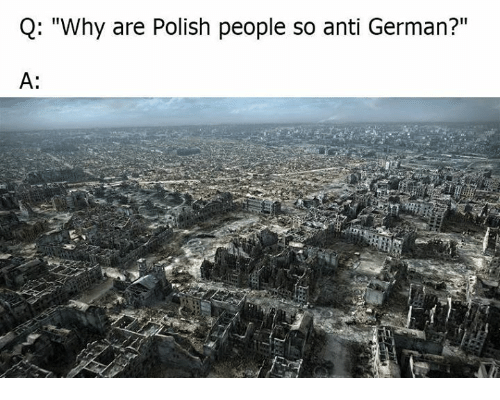 "Memes, Anti, and 🤖: Q: ""Why are Polish people so anti German?""  A:"