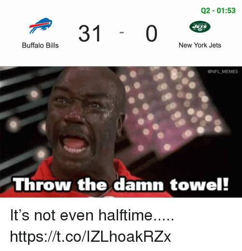 New York Jets: Q2 01:53  a 31  Buffalo Bills  New York Jets  @NFL MEMES  Throw the damn towel! It's not even halftime..... https://t.co/IZLhoakRZx