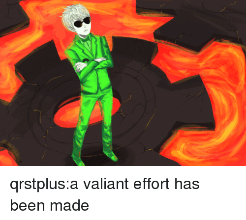 valiant: qrstplus:a valiant effort has been made