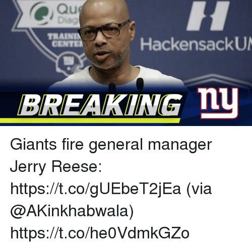 Fire, Memes, and Giants: Qu  TRAINI  CENTE  HackensackU  BREAKING n Giants fire general manager Jerry Reese: https://t.co/gUEbeT2jEa (via @AKinkhabwala) https://t.co/he0VdmkGZo