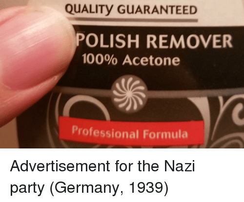 Anaconda, Party, and Germany: QUALITy GUARANTEED  POLISH REMOVER  100% Acetone  Professional Formula Advertisement for the Nazi party (Germany, 1939)