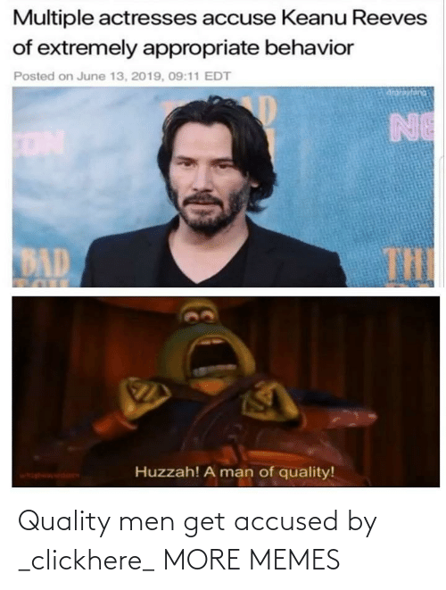 quality: Quality men get accused by _clickhere_ MORE MEMES