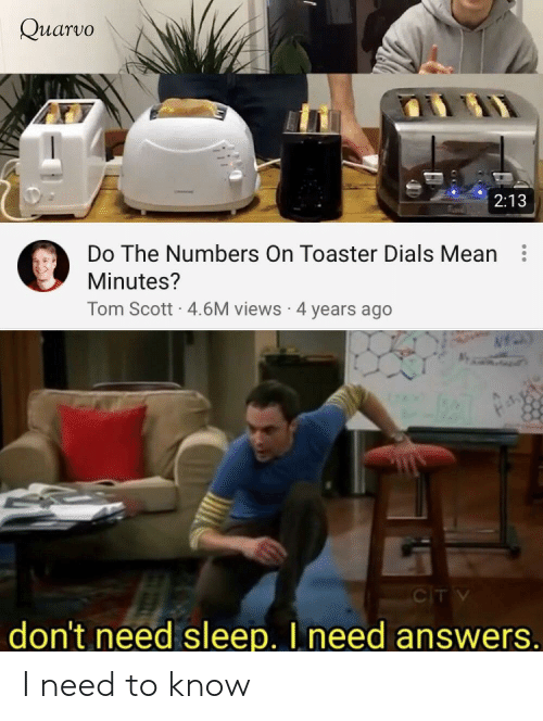 Mean, Dank Memes, and Sleep: Quarvo  2:13  Do The Numbers On Toaster Dials Mean  Minutes?  Tom Scott 4.6M views 4 years ago  CITV  don't need sleep. I need answers. I need to know