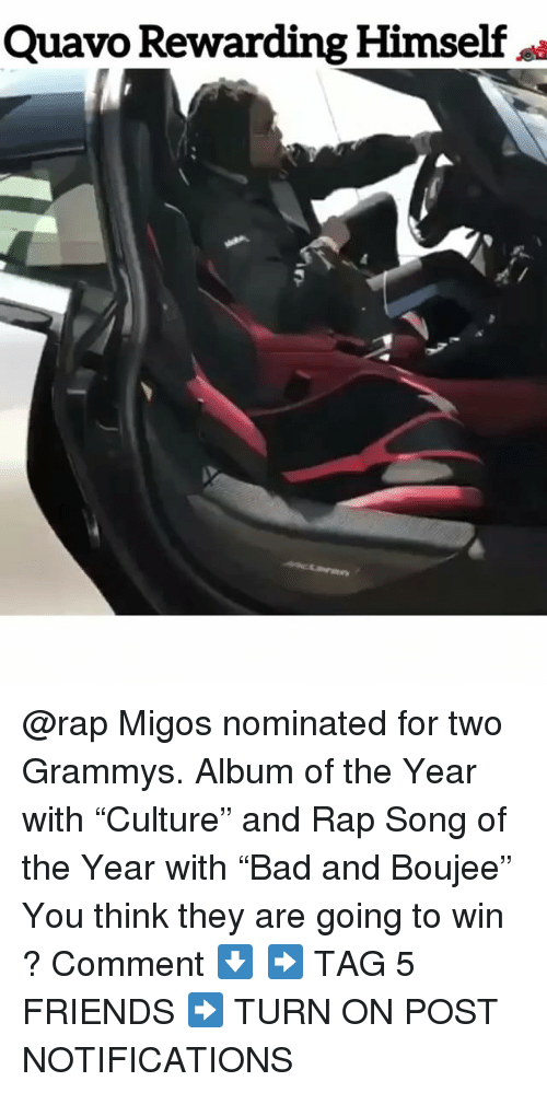 """Boujee: Quavo Rewarding Himself @rap Migos nominated for two Grammys. Album of the Year with """"Culture"""" and Rap Song of the Year with """"Bad and Boujee"""" You think they are going to win ? Comment ⬇️ ➡️ TAG 5 FRIENDS ➡️ TURN ON POST NOTIFICATIONS"""
