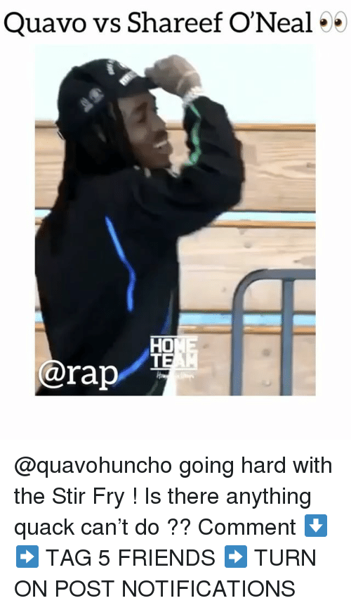 Friends, Memes, and Quavo: Quavo vs Shareef O'Neal 5  HO  @rap @quavohuncho going hard with the Stir Fry ! Is there anything quack can't do ?? Comment ⬇️ ➡️ TAG 5 FRIENDS ➡️ TURN ON POST NOTIFICATIONS