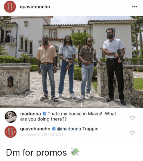 Madonna, My House, and House: quavohuncho  madonna Thats my house in Miami! What  are you doing there??  quavohunch。鲁@madonna Trappin  @commentsbycelebs Dm for promos 💸
