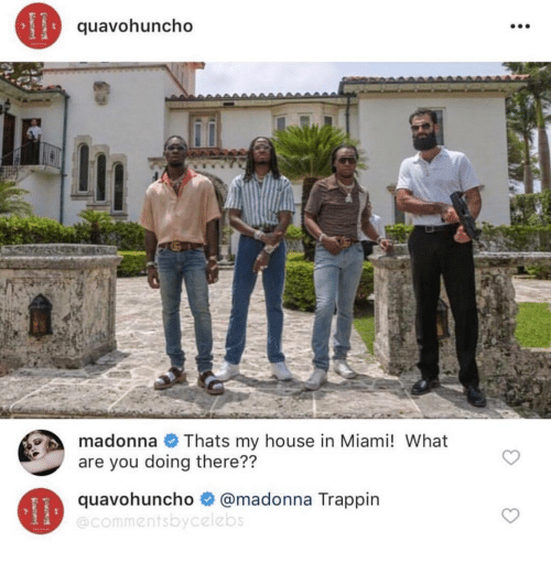 Madonna, My House, and House: quavohuncho  madonna Thats my house in Miami! What  are you doing there??  quavohuncho # @madonna Trappin  @commentsbycelebs