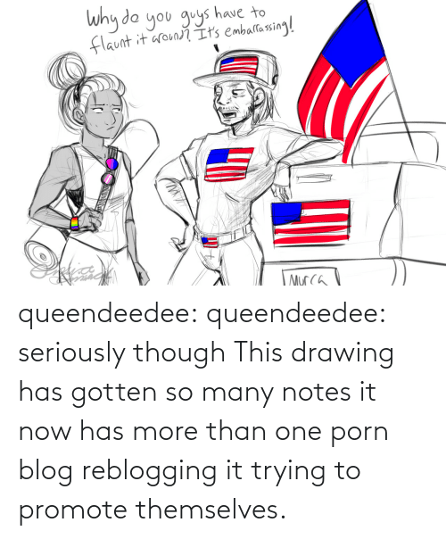 though: queendeedee: queendeedee: seriously though This drawing has gotten so many notes it now has more than one porn blog reblogging it trying to promote themselves.