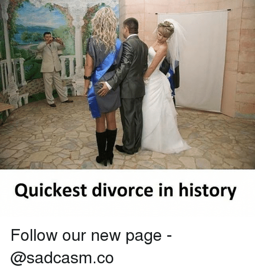 Memes, History, and Divorce: Quickest divorce in history Follow our new page - @sadcasm.co