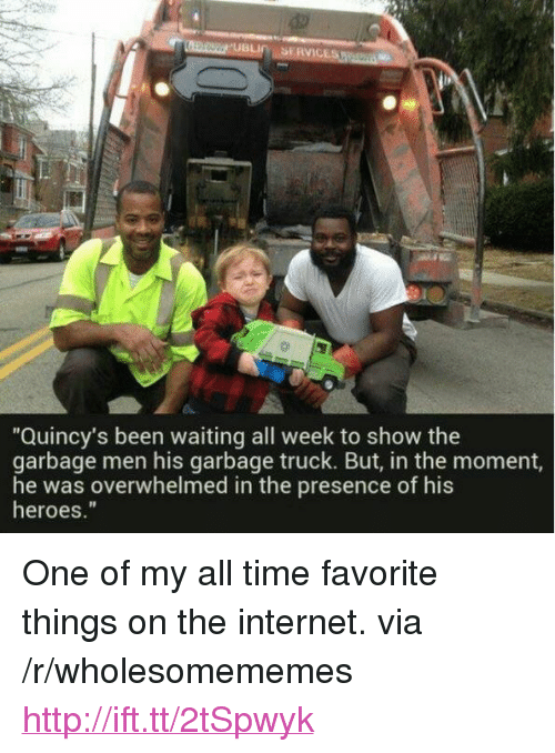 "Internet, Heroes, and Http: Quincy's been waiting all week to show the  garbage men his garbage truck. But, in the moment  he was overwhelmed in the presence of his  heroes."" <p>One of my all time favorite things on the internet. via /r/wholesomememes <a href=""http://ift.tt/2tSpwyk"">http://ift.tt/2tSpwyk</a></p>"