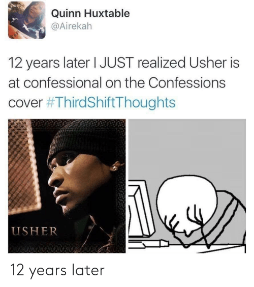 Realized: Quinn Huxtable  @Airekah  TE  12 years later I JUST realized Usher is  at confessional on the Confessions  cover #ThirdShiftThoughts  USHER 12 years later
