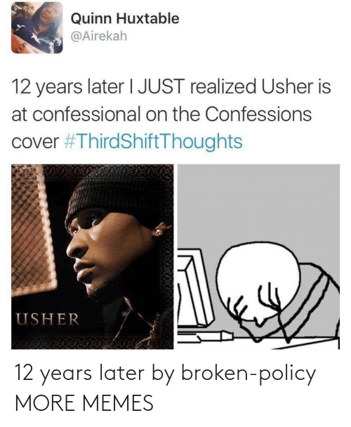 Realized: Quinn Huxtable  @Airekah  TE  12 years later I JUST realized Usher is  at confessional on the Confessions  cover #ThirdShiftThoughts  USHER 12 years later by broken-policy MORE MEMES
