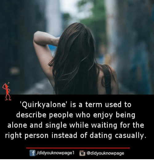 Being Alone, Dating, and Memes: 'Quirkyalone' is a term used to  describe people who enjoy being  alone and single while waiting for the  right person instead of dating casually.  f/didyouknowpagel @didyouknowpage