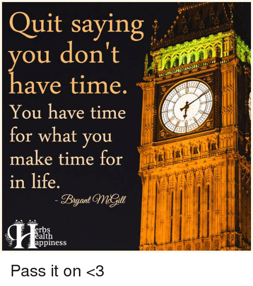 Quit Saying You Don't Have Time You Have Time for What You