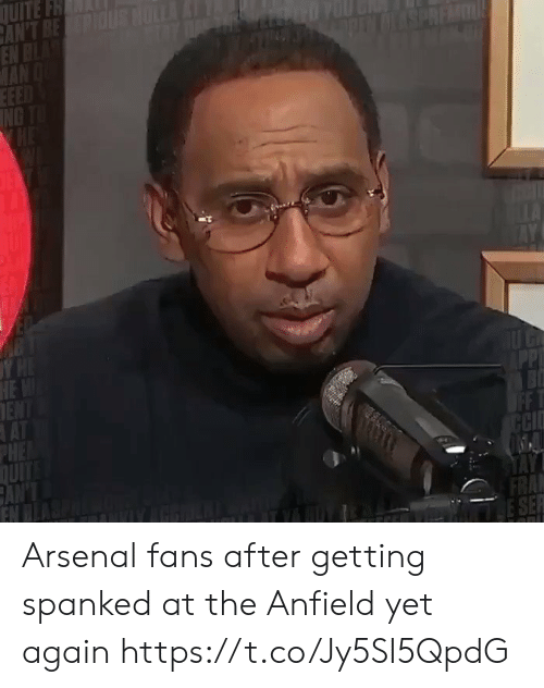 ent: QUITE FH  CAN'T BEPIUS HULLA  EN BLAS  MAN  EEED  ING  DLESPREMUL  Y H  HEW  ENT  AT  PHE  DUITS  CAN'  EN  PP  FASTE  OFF T  CCI  FRA  SE Arsenal fans after getting spanked at the Anfield yet again  https://t.co/Jy5SI5QpdG