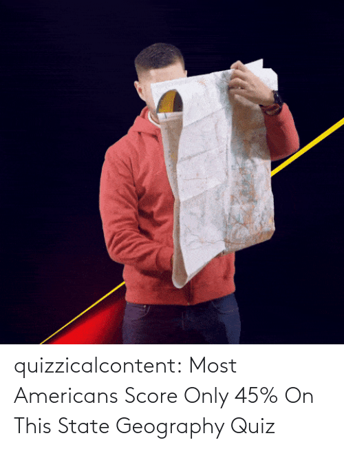 score: quizzicalcontent:  Most Americans Score Only 45% On This State Geography Quiz