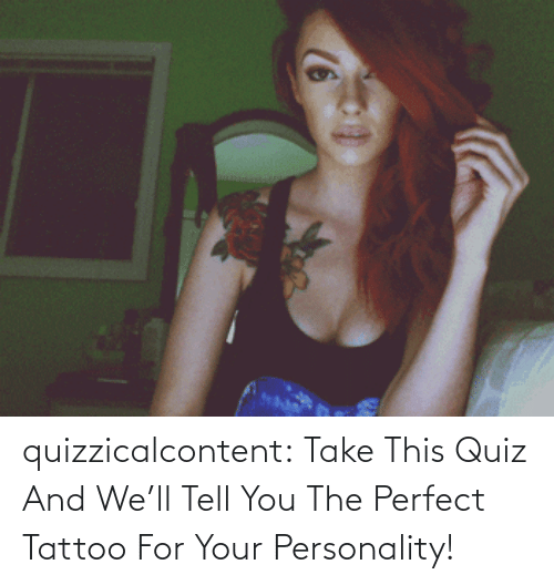 personality: quizzicalcontent:  Take This Quiz And We'll Tell You The Perfect Tattoo For Your Personality!