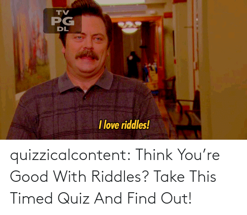 brady: quizzicalcontent:  Think You're Good With Riddles? Take This Timed Quiz And Find Out!
