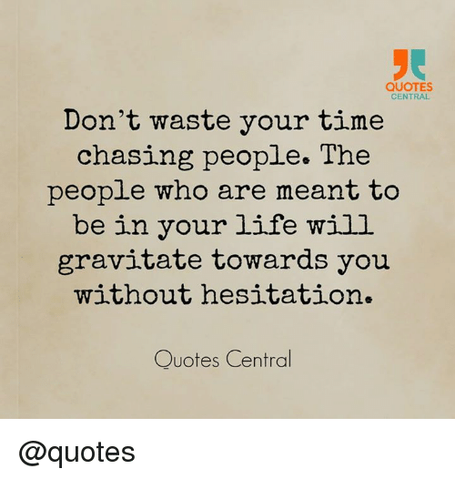 Quotes Central Dont Waste Your Time Chasing People The People Who